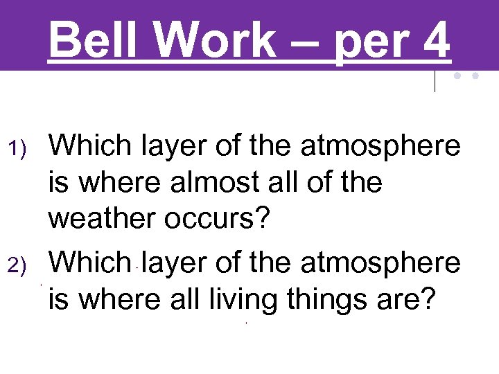 Bell Work – per 4 1) 2) Which layer of the atmosphere is where