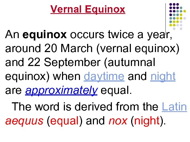 Vernal Equinox An equinox occurs twice a year, around 20 March (vernal equinox) and