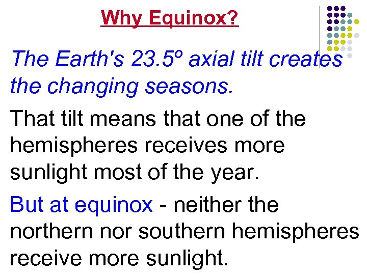 Why Equinox? The Earth's 23. 5º axial tilt creates the changing seasons. That tilt