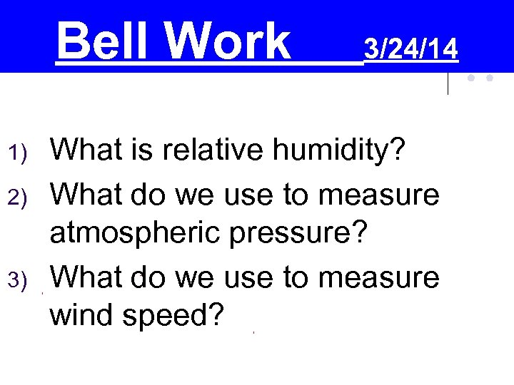 Bell Work 1) 2) 3) 3/24/14 What is relative humidity? What do we use
