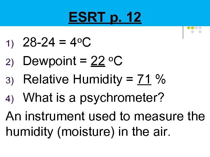 ESRT p. 12 1) o. C 28 -24 = 4 Dewpoint = 22 o.