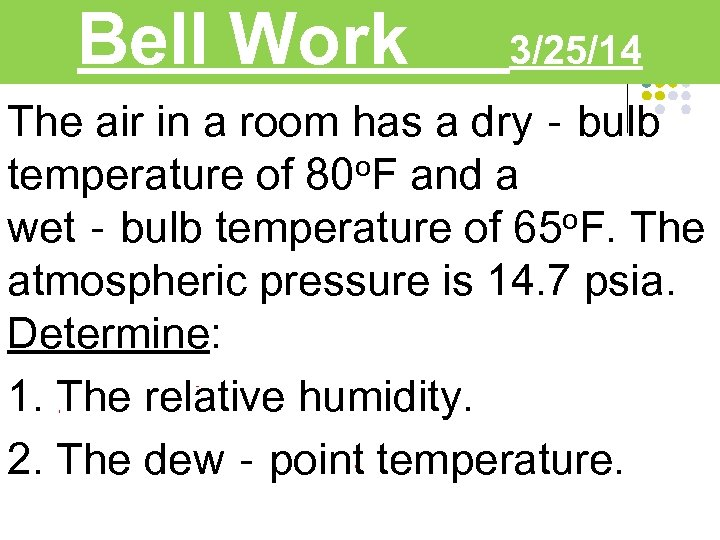Bell Work 3/25/14 The air in a room has a dry‐bulb o. F and