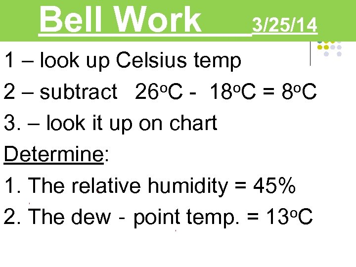 Bell Work 3/25/14 1 – look up Celsius temp 2 – subtract 26 o.