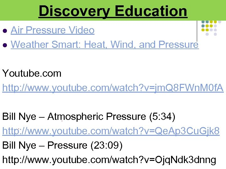 Discovery Education l l Air Pressure Video Weather Smart: Heat, Wind, and Pressure Youtube.