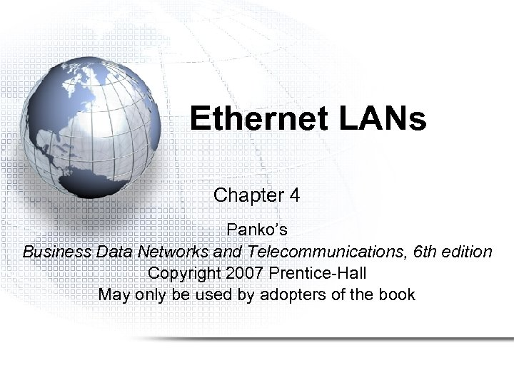 Ethernet LANs Chapter 4 Panko's Business Data Networks and Telecommunications, 6 th edition Copyright