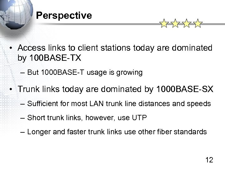 Perspective • Access links to client stations today are dominated by 100 BASE-TX –
