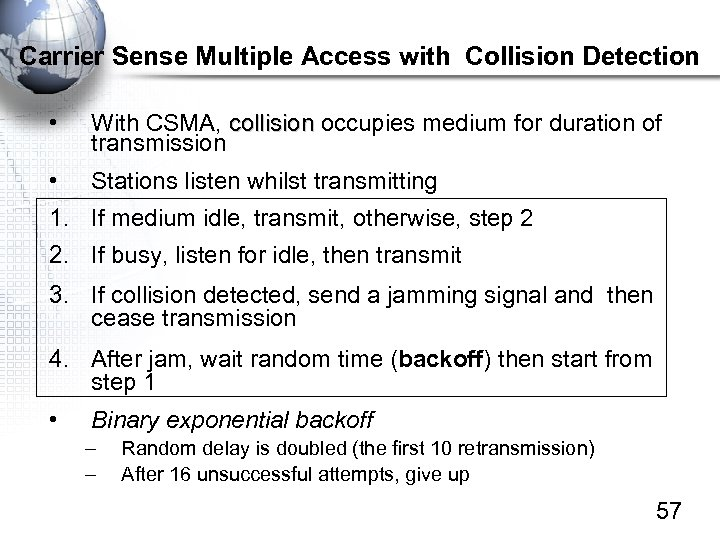 Carrier Sense Multiple Access with Collision Detection • With CSMA, collision occupies medium for