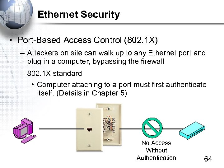 Ethernet Security • Port-Based Access Control (802. 1 X) – Attackers on site can