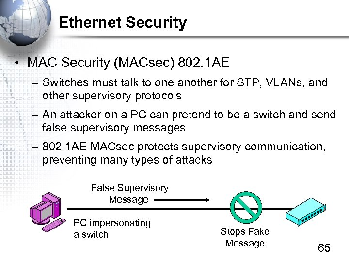 Ethernet Security • MAC Security (MACsec) 802. 1 AE – Switches must talk to