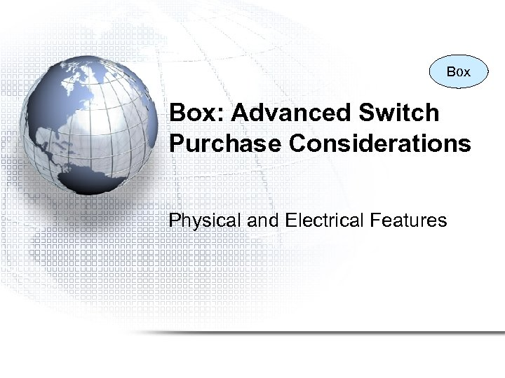 Box Box: Advanced Switch Purchase Considerations Physical and Electrical Features