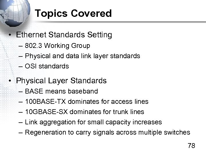 Topics Covered • Ethernet Standards Setting – 802. 3 Working Group – Physical and