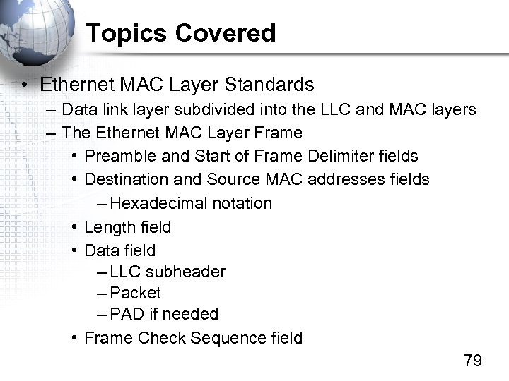 Topics Covered • Ethernet MAC Layer Standards – Data link layer subdivided into the