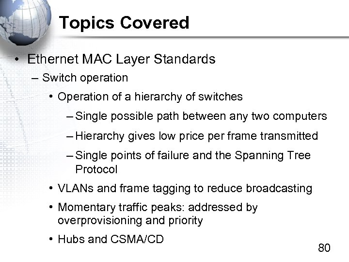 Topics Covered • Ethernet MAC Layer Standards – Switch operation • Operation of a