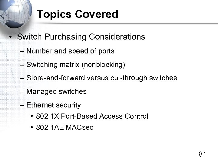 Topics Covered • Switch Purchasing Considerations – Number and speed of ports – Switching
