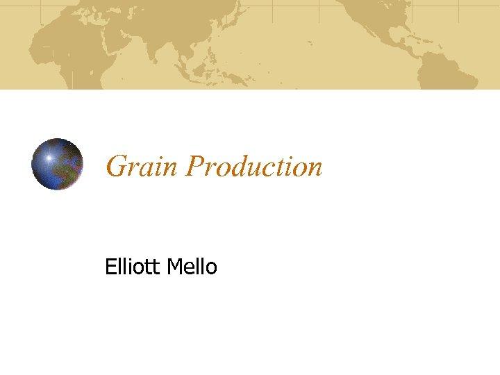 Grain Production Elliott Mello