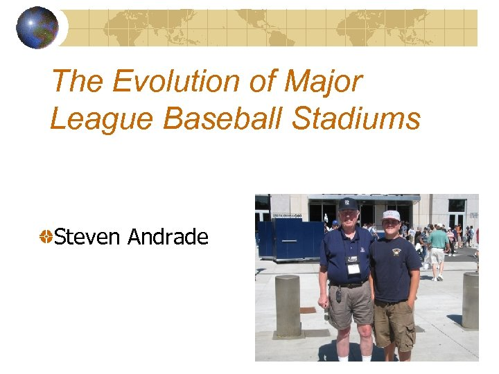 The Evolution of Major League Baseball Stadiums Steven Andrade