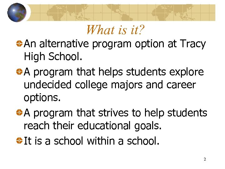 What is it? An alternative program option at Tracy High School. A program that
