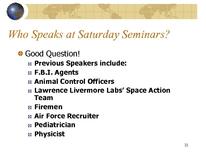 Who Speaks at Saturday Seminars? Good Question! Previous Speakers include: F. B. I. Agents