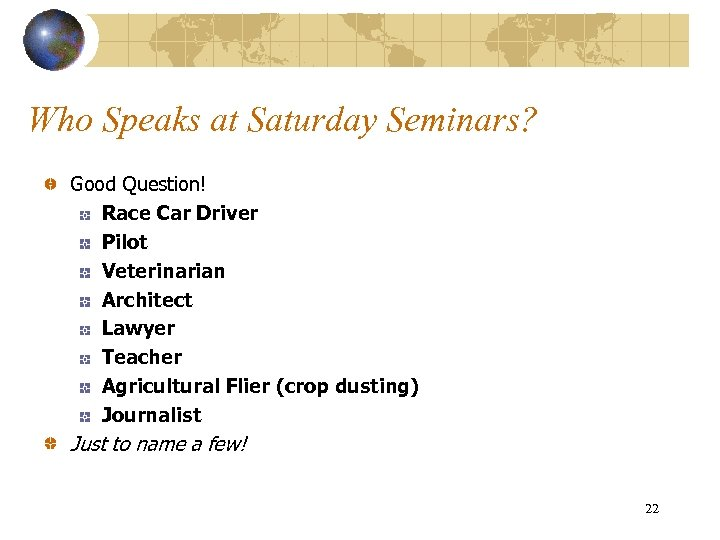 Who Speaks at Saturday Seminars? Good Question! Race Car Driver Pilot Veterinarian Architect Lawyer