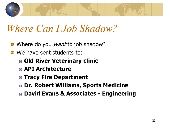 Where Can I Job Shadow? Where do you want to job shadow? We have