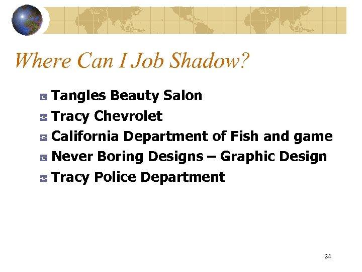 Where Can I Job Shadow? Tangles Beauty Salon Tracy Chevrolet California Department of Fish