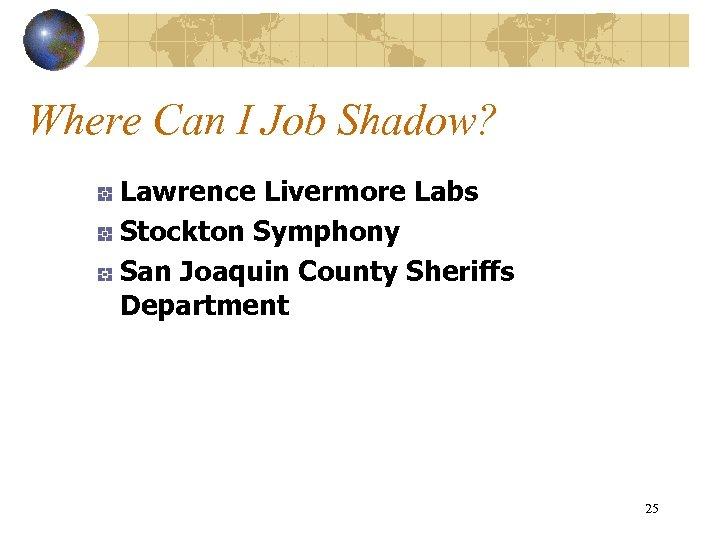 Where Can I Job Shadow? Lawrence Livermore Labs Stockton Symphony San Joaquin County Sheriffs
