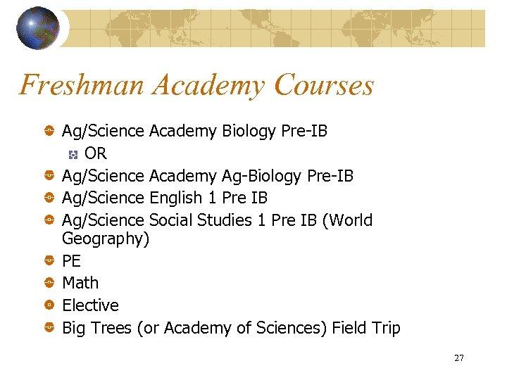 Freshman Academy Courses Ag/Science Academy Biology Pre-IB OR Ag/Science Academy Ag-Biology Pre-IB Ag/Science English