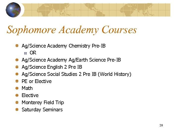 Sophomore Academy Courses Ag/Science Academy Chemistry Pre-IB OR Ag/Science Academy Ag/Earth Science Pre-IB Ag/Science