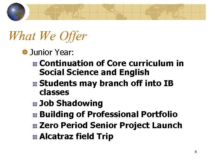 What We Offer Junior Year: Continuation of Core curriculum in Social Science and English