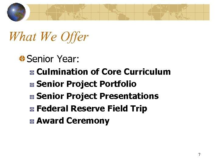 What We Offer Senior Year: Culmination of Core Curriculum Senior Project Portfolio Senior Project