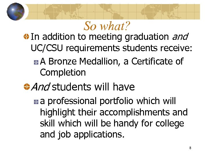 So what? In addition to meeting graduation and UC/CSU requirements students receive: A Bronze