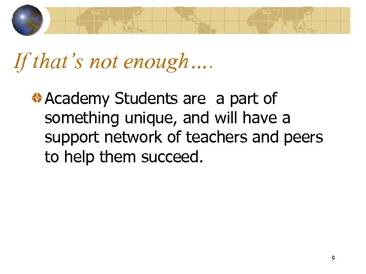 If that's not enough…. Academy Students are a part of something unique, and will
