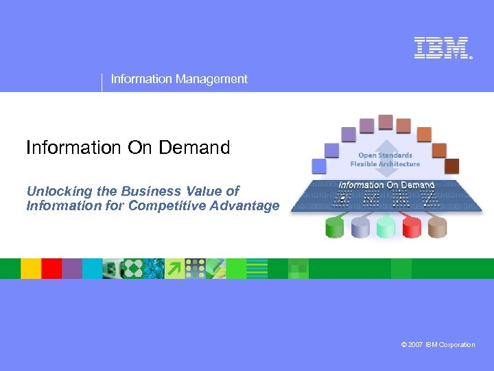 ® Information Management Information On Demand Unlocking the Business Value of Information for Competitive