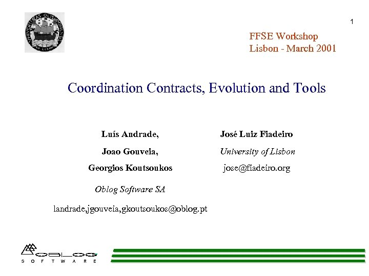 1 FFSE Workshop Lisbon - March 2001 Coordination Contracts, Evolution and Tools Luís Andrade,