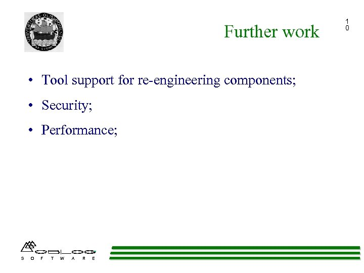 Further work • Tool support for re-engineering components; • Security; • Performance; S O