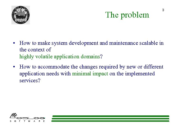 The problem 3 • How to make system development and maintenance scalable in the