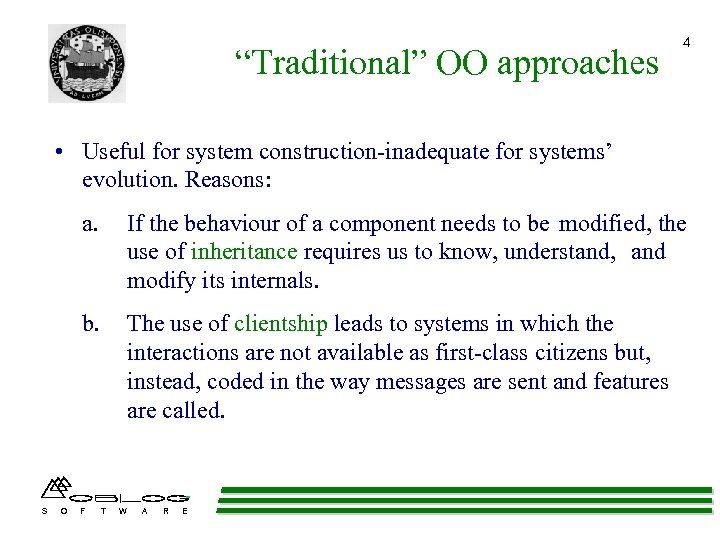 """Traditional"" OO approaches 4 • Useful for system construction-inadequate for systems' evolution. Reasons: a."