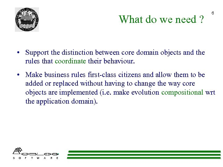 What do we need ? 6 • Support the distinction between core domain objects