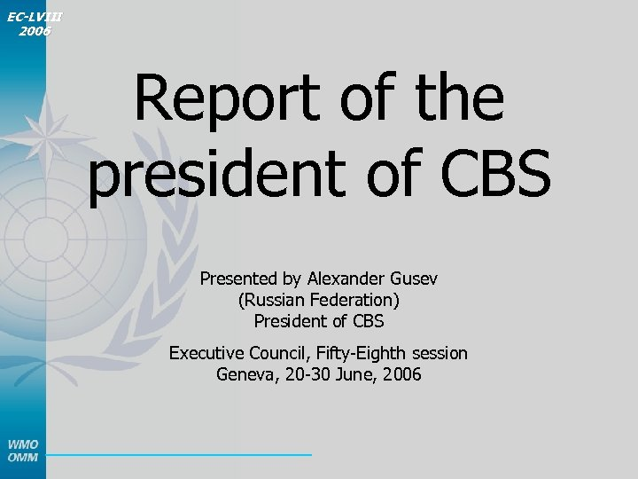 EC-LVIII 2006 Report of the president of CBS Presented by Alexander Gusev (Russian Federation)