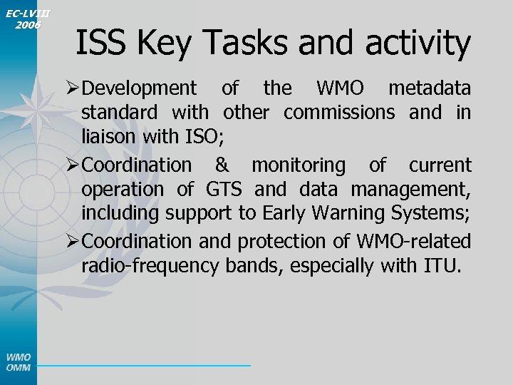 EC-LVIII 2006 ISS Key Tasks and activity ØDevelopment of the WMO metadata standard with
