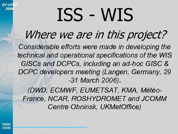 EC-LVIII 2006 ISS - WIS Where we are in this project? Considerable efforts were