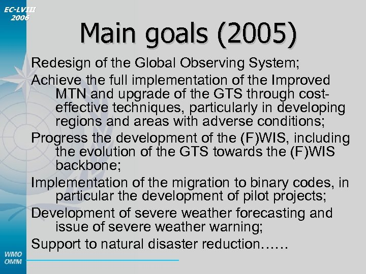 EC-LVIII 2006 Main goals (2005) Redesign of the Global Observing System; Achieve the full