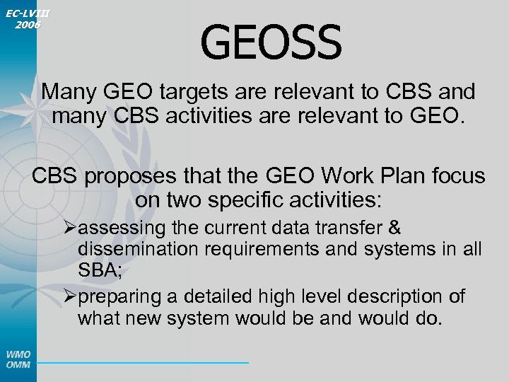 EC-LVIII 2006 GEOSS Many GEO targets are relevant to CBS and many CBS activities