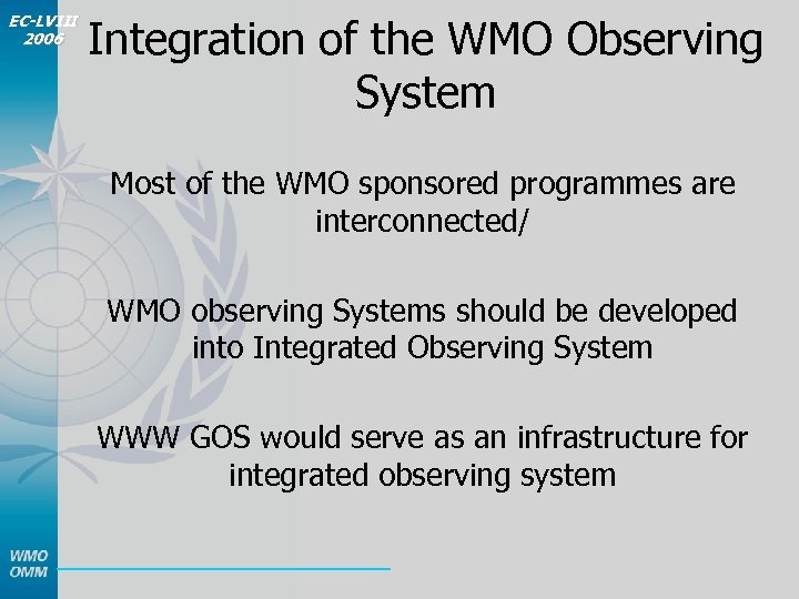 EC-LVIII 2006 Integration of the WMO Observing System Most of the WMO sponsored programmes