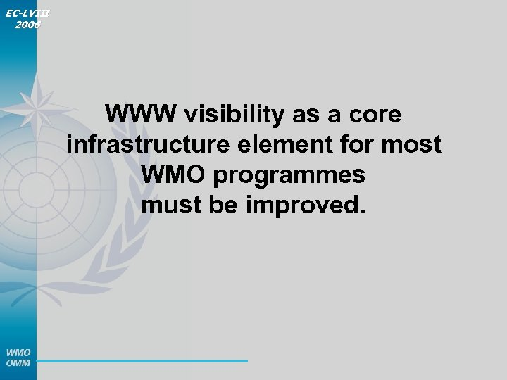 EC-LVIII 2006 WWW visibility as a core infrastructure element for most WMO programmes must