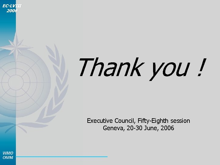 EC-LVIII 2006 Thank you ! Executive Council, Fifty-Eighth session Geneva, 20 -30 June, 2006