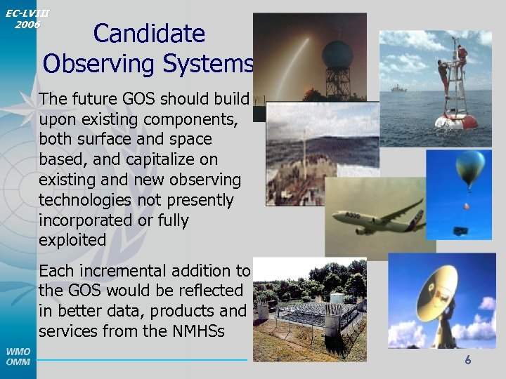 EC-LVIII 2006 Candidate Observing Systems The future GOS should build upon existing components, both
