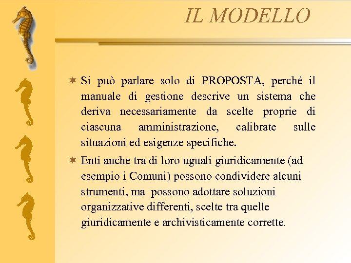 IL MODELLO ¬ Si può parlare solo di PROPOSTA, perché il manuale di gestione