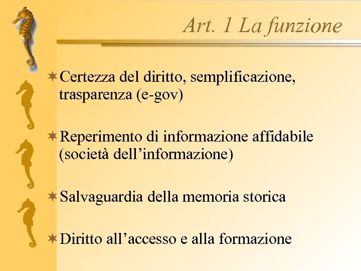 Art. 1 La funzione ¬Certezza del diritto, semplificazione, trasparenza (e-gov) ¬Reperimento di informazione affidabile