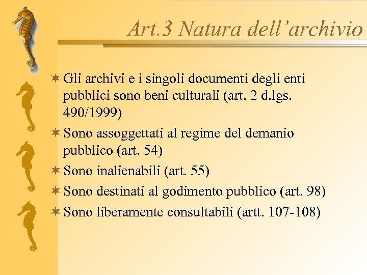Art. 3 Natura dell'archivio ¬ Gli archivi e i singoli documenti degli enti pubblici